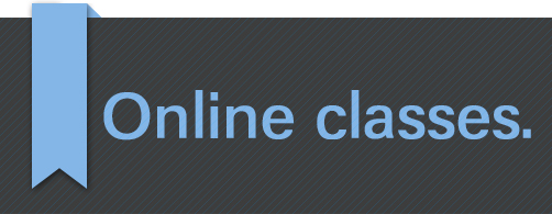 Online classes are coming soon! Learn more...